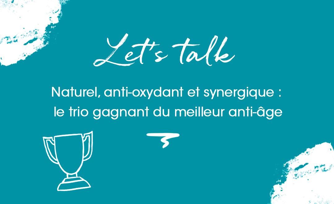 naturel, anti-oxydant et synergique : le trio gagnant